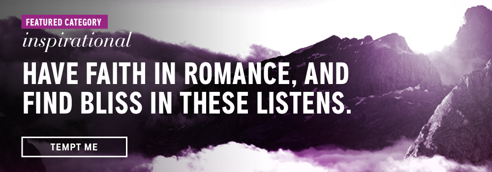 Featured Category: Inspirational. Have Faith in Romance, and Find Bliss in These Listens. Tempt Me.
