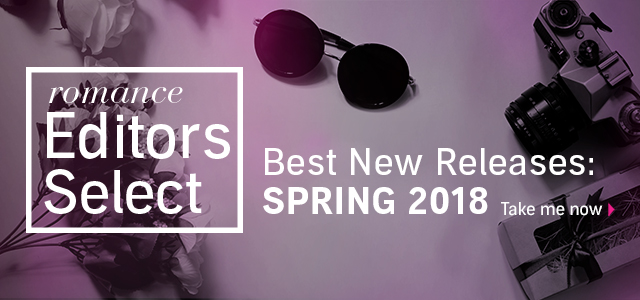 Romance Editors Select: Spring 2018