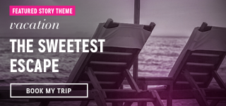 Featured Story Theme: Vacation. The Sweetest Escape. Book My Trip.