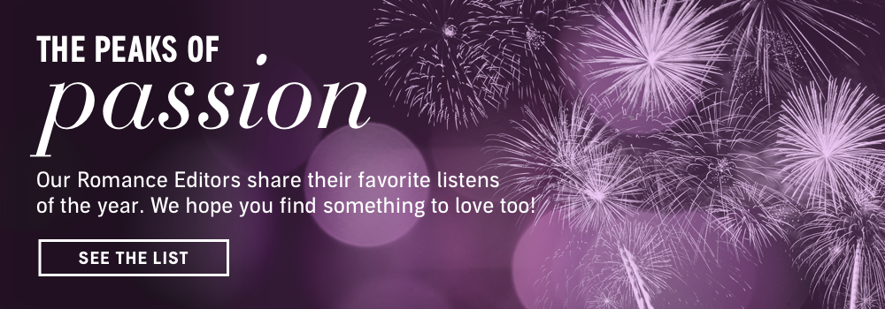 The Peaks of Passion. Our Romance Editors Share Their Favorite Listens of the Year. We Hope You Find Something to Love Too! See the List.