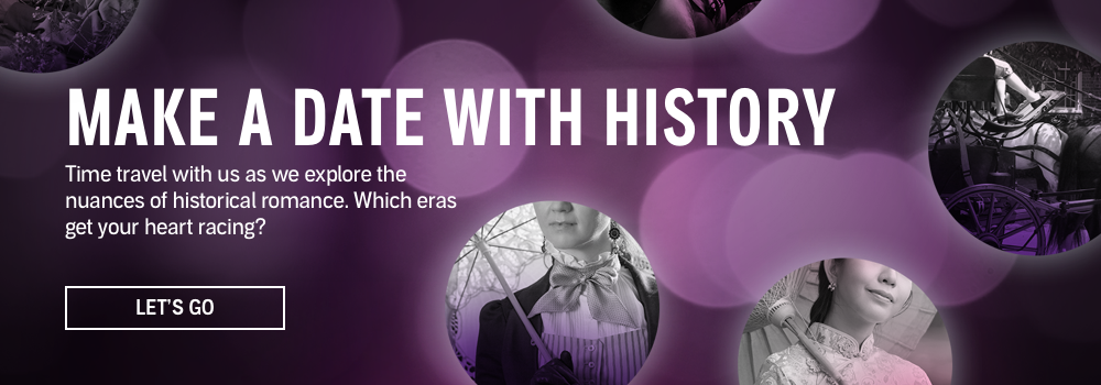 Make a Date with History. Time travel with us as we explore the nuances of historical romance. Which eras get your heart racing? Let's Go.