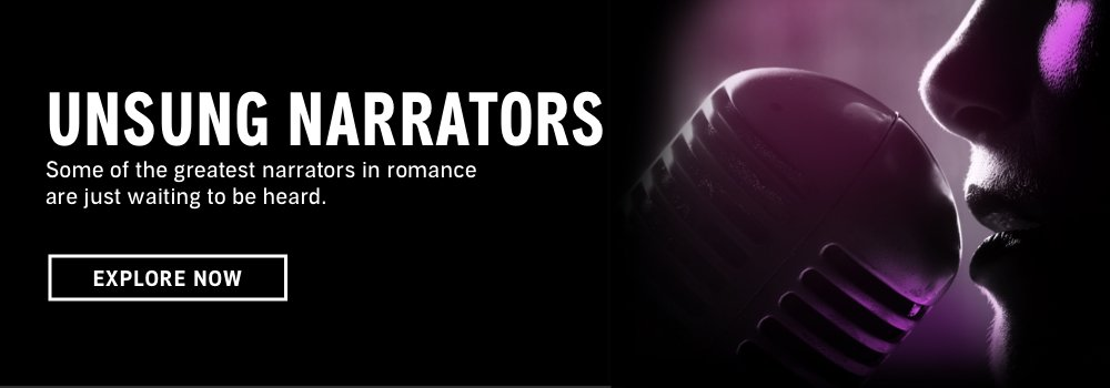 Unsung Narrators. Some of the greatest narrators in romance are just waiting to be heard. Explore Now.