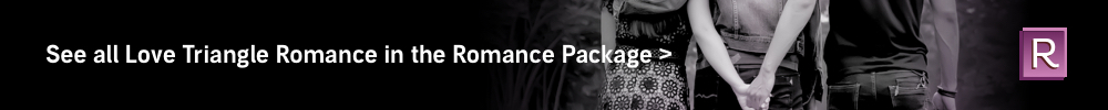 See all Love Triangle Romance in the Romance Package.