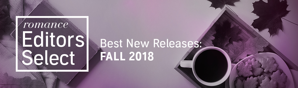 Romance Editors Select. Best New Releases: Fall 2018