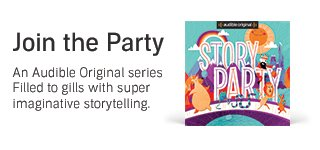 Story Party: An Audible Original series for kids aged 4-8 filled with imaginative storytelling