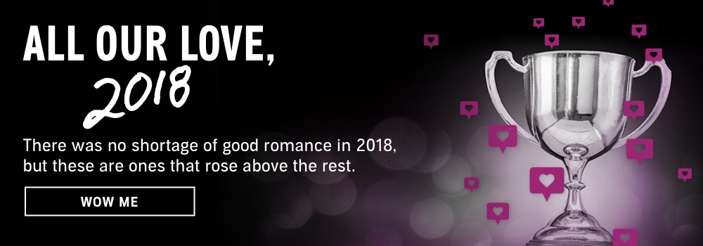 All Our Love, 2018. There was no shortage of good romance in 2018, but these are the ones that rose above the rest. Wow Me.