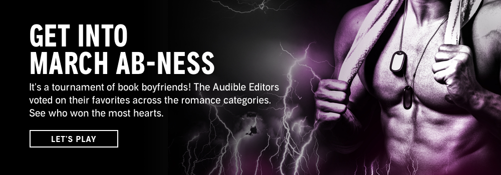 Get into March Ab-ness. It's a tournament of book boyfriends! The Audible Editors voted on their favorites across the romance categories. See who won the most hearts. Let's Play.