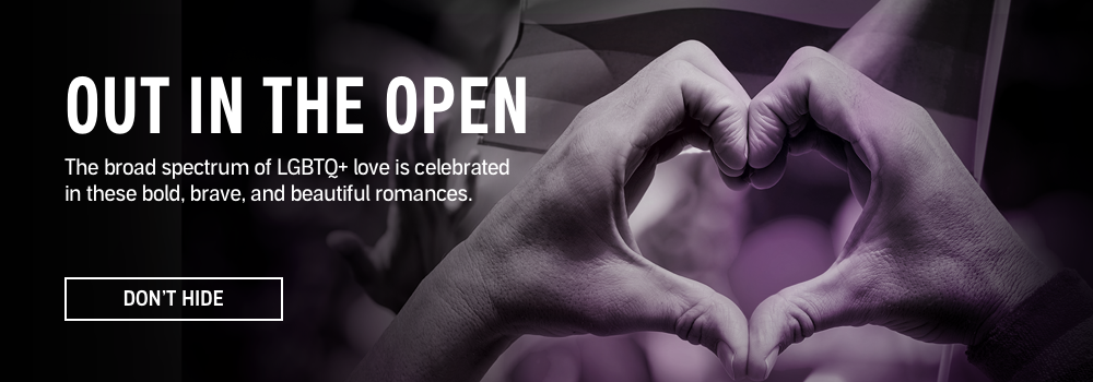 Out in the Open. The broad spectrum of LGBTQ+ love is celebrated in these bold, brave, and beautiful romances. Don't Hide.