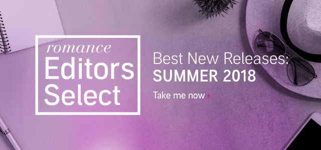 Romance Editors Select. Best New Releases: Summer 2018.