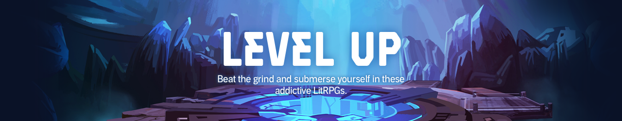 Level Up. Beat the grind and submerse yourself in these addictive LitRPGs. Game on.