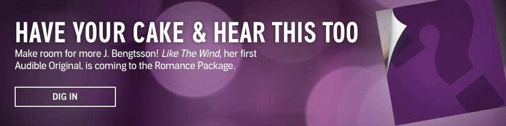 Have Your Cake & Hear This Too. Make room for more J. Bengtsson! Like the Wind, her first Audible Original, is coming to the Romance Package. Dig In.