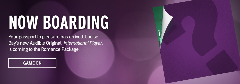 Now Boarding. Your passport to pleasure has arrived. Louise Bay's new Audible Original, International Player, is coming to the Romance Package. Game On.