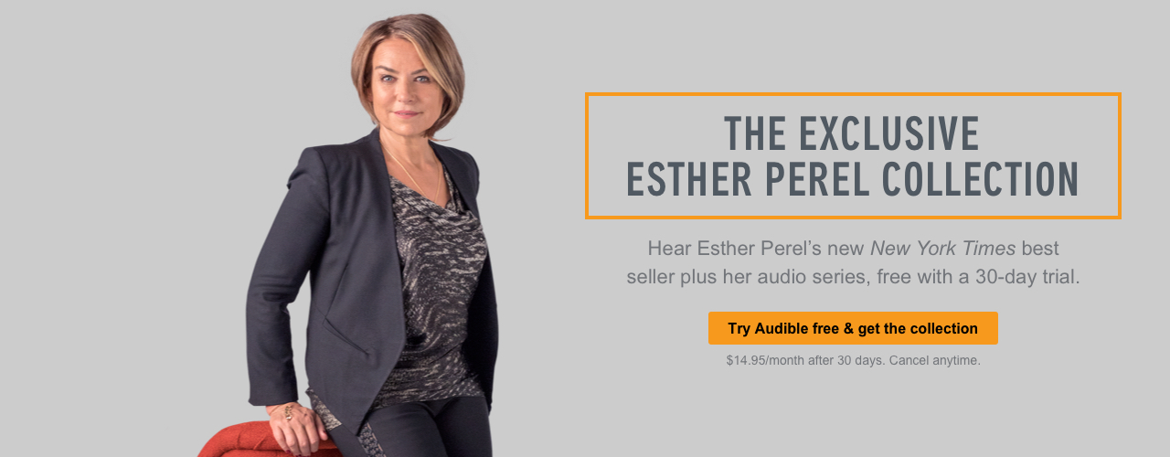 The Exclusive Esther Perel Collection: Hear Esther Perel's new NYT best seller plus her audio series, free with a 30-day trial. Try Audible free & get the collection. $14.95/month after 30 days. Cancel anytime.