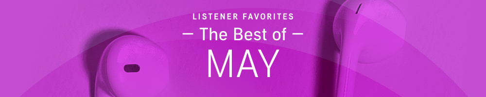 Listener Favorites: The Best of May 2020