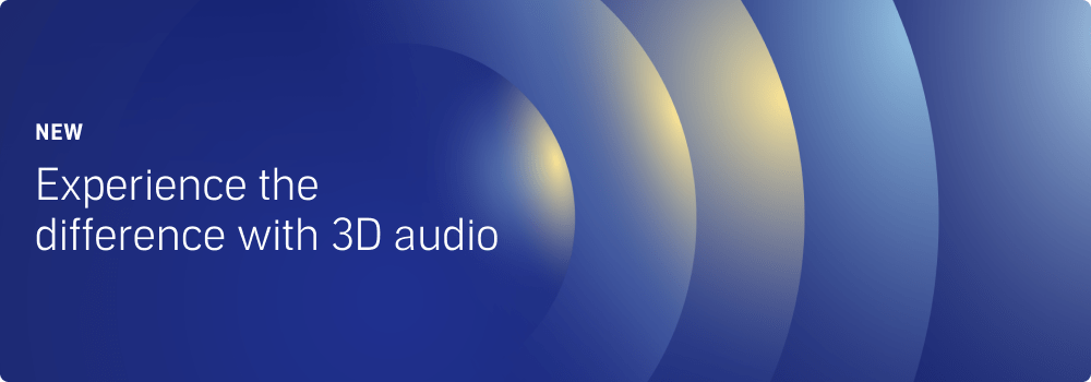 Experience the difference with 3D audio