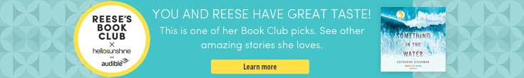 A Reese's Book Club x Hello Sunshine on Audible Pick - something in the water
