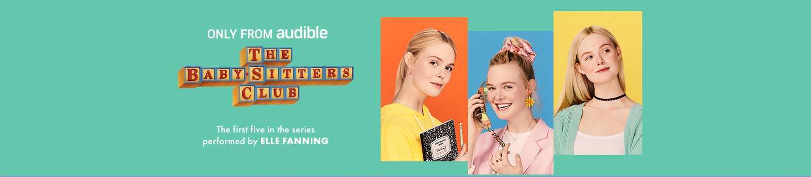 The Baby-Sitters Club. Only from Audible. The first five in the series performed by Elle Fanning.