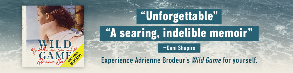 Unforgettable - A searing, indelible memoir - Dani Shapiro. Experience Adrienne Brodeur's Wild Game for yourself.