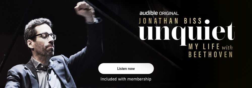 Audible Original. Jonathan Biss Unquiet: My Life with Beethoven. Listen now.