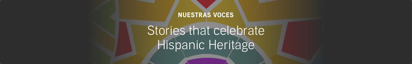 Nuestras Voces. Stories that celebrate Hispanic Heritage.