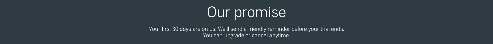 Our promise: Cancel online anytime- we'll even send an email reminder before your trial ends. And, anything you download is yours to keep forever.