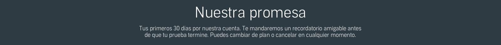 Nuestra promesa: cancela cuando quieras.