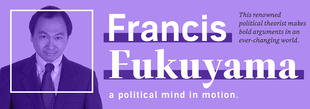 Francis Fukuyama: a political mind in motion
