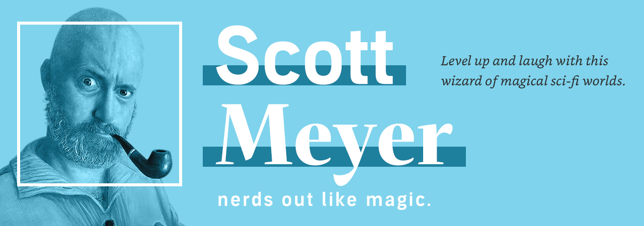 Scott Meyer Nerds Out Like Magic