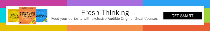 Fresh Thinking. Feed your curiosity with exclusive Audible Original Great Courses. Get Smart.