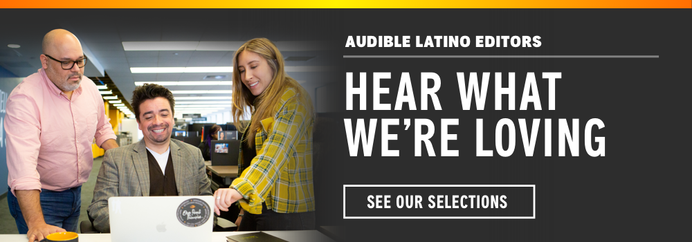 Audible Latino Editors. See what we're listening to.