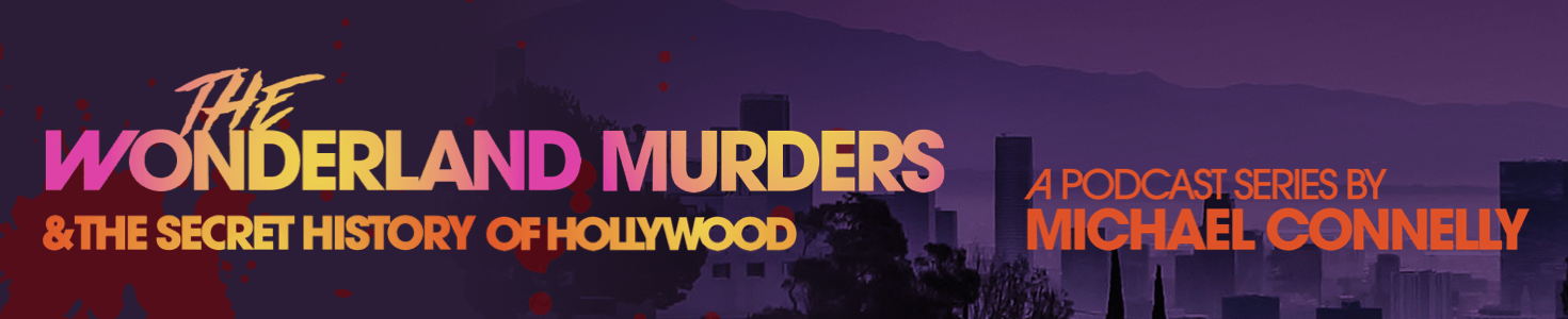 The Wonderland Murders, a podcast series by Michael Connelly. Listen now
