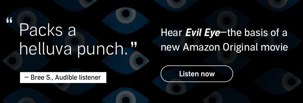 Audible Original. Evil Eye. Listen now.