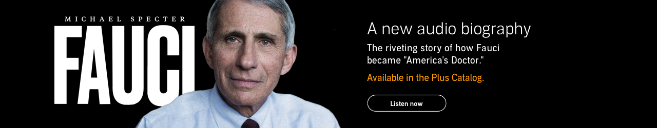 Fauci, a new audio biography. Listen Now