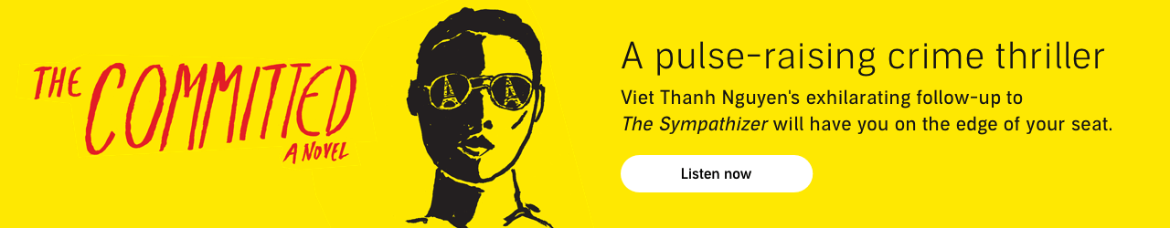 The Committed by Viet Thanh Nguyen. Listen Now