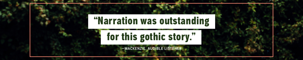 Narration was outstanding for this gothic story - Mackenzie, Audible Listener