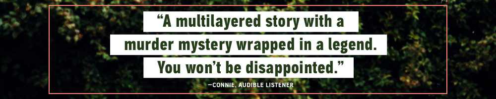 A multilayered story with a murder mystery wrapped in a legend. You won't be disappointed. - Connie, Audible Listener