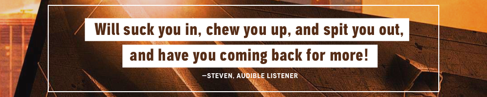 Will suck you in, chew you up, and spit you out, and have you coming back from more! -- Steven, Audible Listener