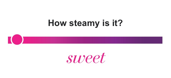 How steamy is it? Sweet