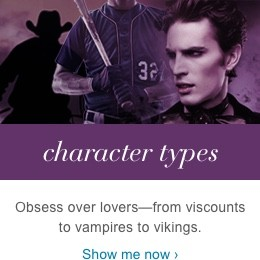 Obsess over lovers—from viscounts to vampires to vikings. Show me now.