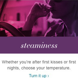 Whether you're after first kisses or first nights, choose your temperature.Turn it up.