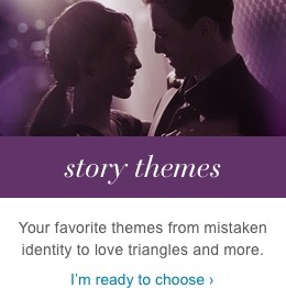Your favorite themes from mistaken identity to love triangles and more. I'm ready to choose.