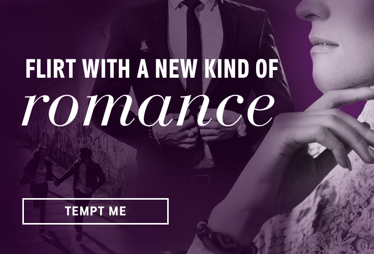 Flirt With a New Kind of Romance. Tempt Me.