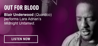 Out for Blood. <i>Quantico</i> star Blair Underwood carries you over the threshold into Ancient Rome for a sexy vampire romp in Lara Adrian's <i>Midnight Untamed</i>. Listen Now.