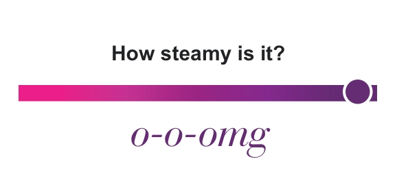 How steamy is it? O-O-OMG