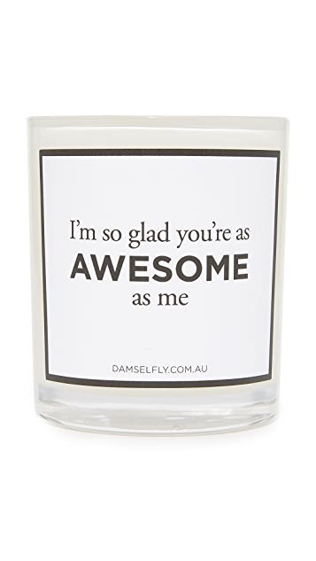 Damselfly I'm So Glad You're As Awesome As Me Candle
