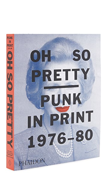 Phaidon Oh So Pretty: Punk in Print 1976-80