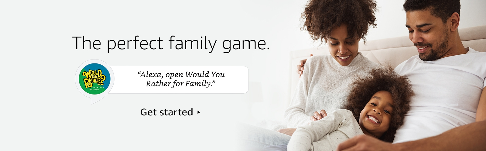 "The perfect family game. ""Alexa, open Would You Rather for Family."""