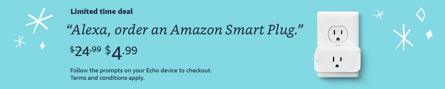 """Limited time deal: """"Order an Amazon Smart Plug."""" $4.99 only with Alexa. Terms & conditions apply."""