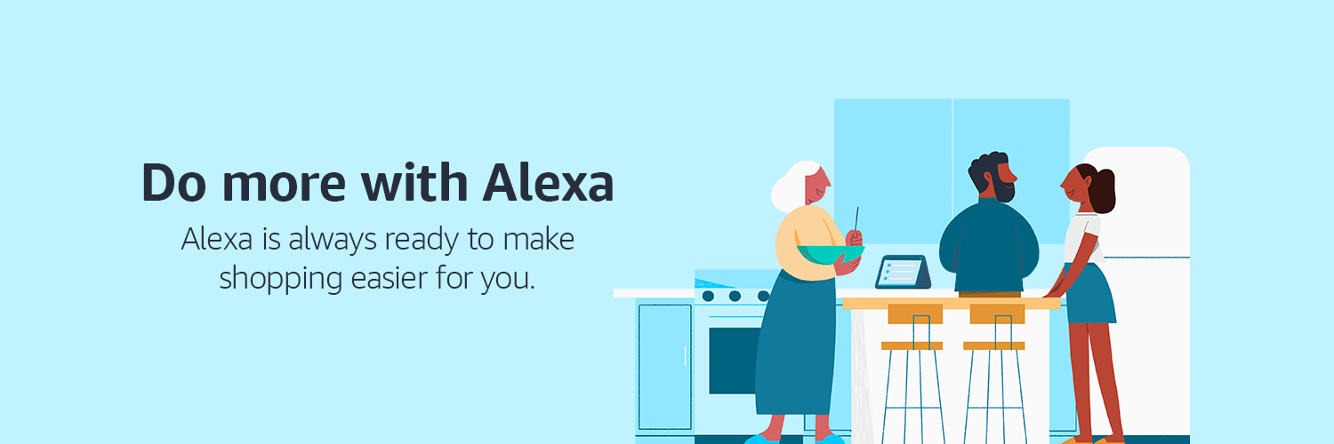 Do more with Alexa. Alexa is always ready to make shopping easier for you.