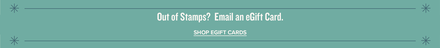 Run out of stamps? Send an E-Gift Card instead. Shop E-Gift Cards.